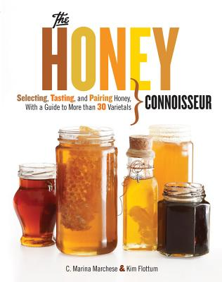 Honey Connoisseur: Selecting, Tasting, and Pairing Honey, With a Guide to More Than 30 Varietals Cover Image