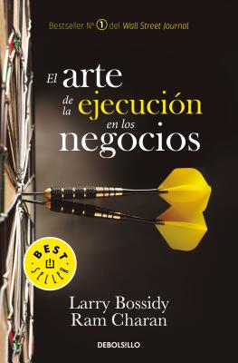El arte de la ejecución en los negocios / Execution: The Discipline of Getting T hings Done Cover Image