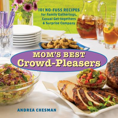 Mom's Best Crowd-Pleasers: 101 No-Fuss Recipes for Family Gatherings, Casual Get-togethers & Surprise Company Cover Image