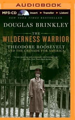The Wilderness Warrior: Theodore Roosevelt and the Crusade for America Cover Image