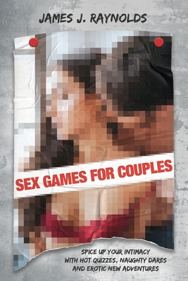 Sex Games for Couples: Spice Up Your Intimacy with Hot Quizzes, Naughty Dares and Erotic New Adventures cover