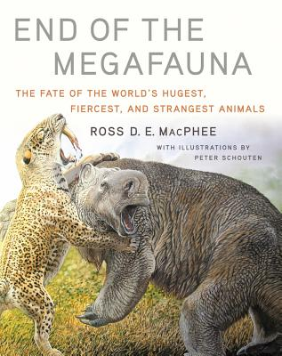 End of the Megafauna: The Fate of the World's Hugest, Fiercest, and Strangest Animals Cover Image