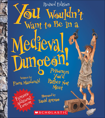 You Wouldn't Want to Be in a Medieval Dungeon! (You Wouldn't Want To...) Cover Image
