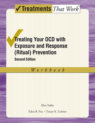 Treating Your Ocd with Exposure and Response (Ritual) Prevention Therapy: Workbook Cover Image
