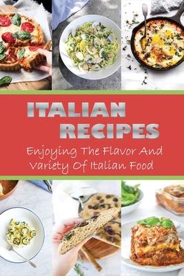 Italian Recipes: Enjoying The Flavor And Variety Of Italian Food: Italian Cuisine Cover Image