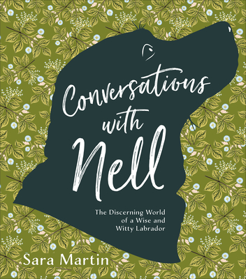 Conversations with Nell: The Discerning World of a Wise and Witty Labrador Cover Image