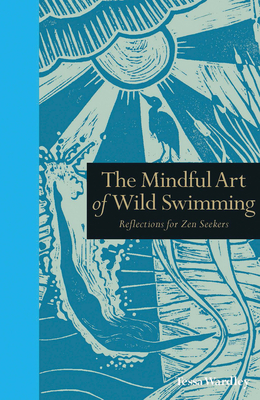 The Mindful Art of Wild Swimming: Reflections for Zen Seekers (Mindfulness series) Cover Image