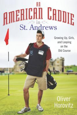 An American Caddie in St. Andrews: Growing Up, Girls, and Looping on the Old Course Cover Image