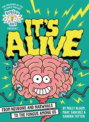 Brains On! Presents...It's Alive: From Neurons and Narwhals to the Fungus Among Us Cover Image