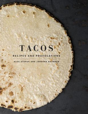 Tacos: Recipes and Provocations: A Cookbook Cover Image