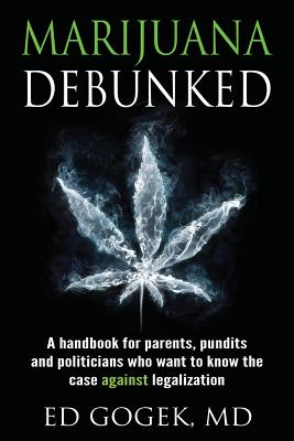 Marijuana Debunked: A handbook for parents, pundits and politicians who want to know the case against legalization Cover Image