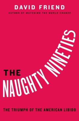The Naughty Nineties: The Triumph of the American Libido Cover Image