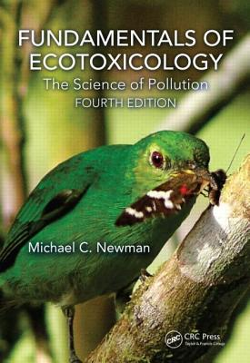 Fundamentals of Ecotoxicology: The Science of Pollution, Fourth Edition Cover Image