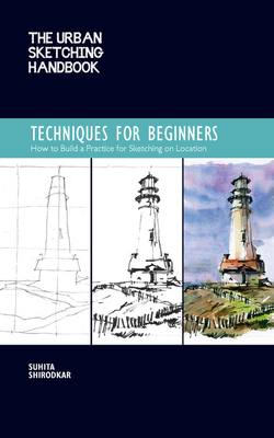 The Urban Sketching Handbook Techniques for Beginners: How to Build a Practice for Sketching on Location (Urban Sketching Handbooks #11) Cover Image