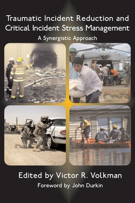 Traumatic Incident Reduction and Critical Incident Stress Management: A Synergistic Approach (TIR Applications #1) Cover Image