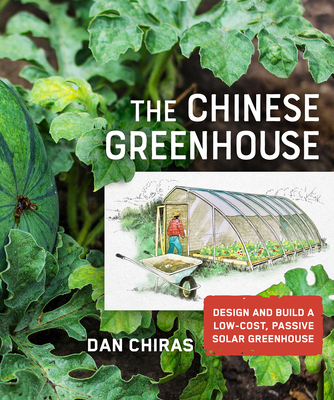 The Chinese Greenhouse: Design and Build a Low-Cost, Passive Solar Greenhouse (Mother Earth News Wiser Living) Cover Image