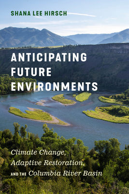 Anticipating Future Environments: Climate Change, Adaptive Restoration, and the Columbia River Basin Cover Image