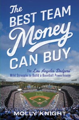 The Best Team Money Can Buy: The Los Angeles Dodgers' Wild Struggle to Build a Baseball Powerhouse Cover Image