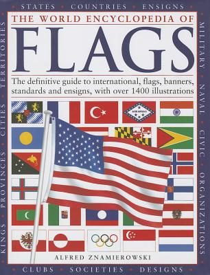 The World Encyclopedia of Flags: The Definitive Guide to International Flags, Banners, Standards and Ensigns, with Over 400 Illustrations Cover Image