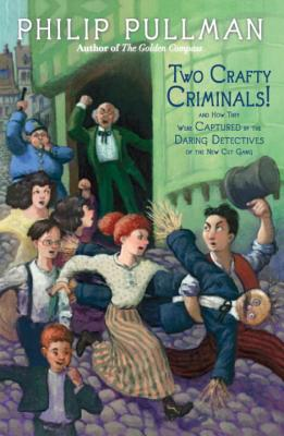 Two Crafty Criminals!: And How They Were Captured by the Daring Detectives of the New Cut Gang Cover Image