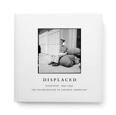 Displaced: Manzanar 1942-1945: The Incarceration of Japanese Americans Cover Image