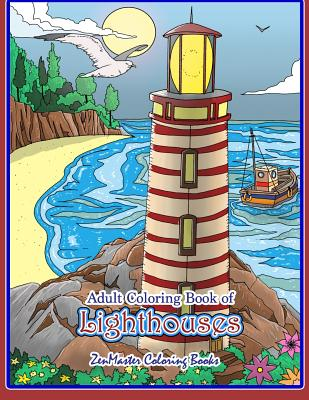 Adult Coloring Book of Lighthouses: Lighthouses Coloring Book for Adults with Lighthouses from Around the World, Scenic Views, Beach Scenes and More f Cover Image