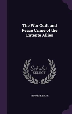 Cover for The War Guilt and Peace Crime of the Entente Allies