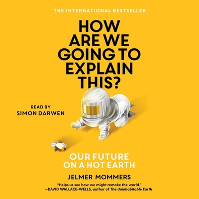 How Are We Going to Explain This: Our Future on a Hot Earth Cover Image