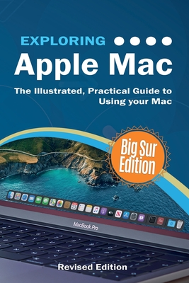 Exploring Apple Mac: Big Sur Edition: The Illustrated, Practical Guide to Using your Mac Cover Image