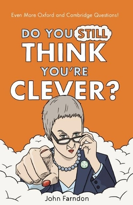 Do You Still Think You're Clever?: Even More Oxford and Cambridge Questions! Cover Image