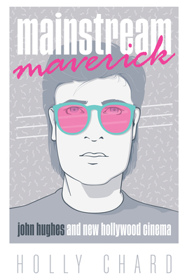 Mainstream Maverick: John Hughes and New Hollywood Cinema Cover Image
