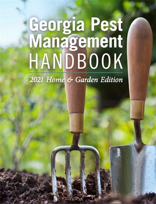 Georgia Pest Management Handbook: 2021 Home and Garden Edition Cover Image