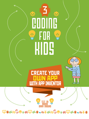 Coding for Kids 3: Create Your Own App with App Inventor Cover Image