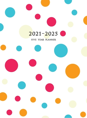 2021-2025 Five Year Planner: Large 60-Month Monthly Planner with Hardcover (Polka Dots) Cover Image