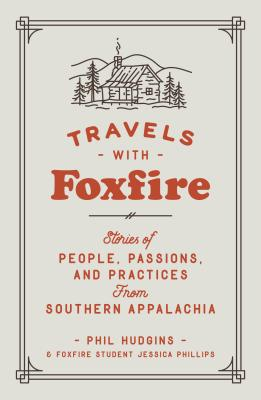 Travels with Foxfire: Stories of People, Passions, and Practices from Southern Appalachia (Foxfire Series) Cover Image