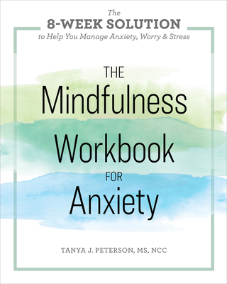 The Mindfulness Workbook for Anxiety: The 8-Week Solution to Help You Manage Anxiety, Worry & Stress Cover Image