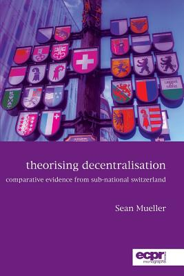Theorising Decentralisation: Comparative Evidence from Sub-National Switzerland Cover Image
