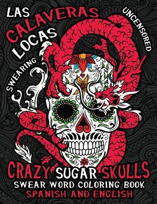 Las Calaveras Locas: Sugar Skulls Swear Word Coloring Book for Adults Cover Image