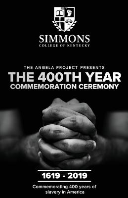 The Angela Project Presents The 400th Year Commemoration Ceremony: 1619-2019: Commemorating 400 Years of Institutionalized Slavery in Colonized Americ Cover Image