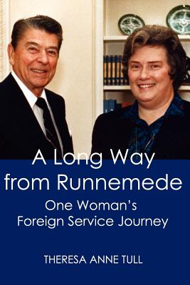 A Long Way from Runnemede: One Woman's Foreign Service Journey (Memoirs and Occasional Papers / Association for Diplomatic S) Cover Image