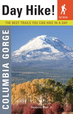 Day Hike! Columbia Gorge: The Best Trails You Can Hike in a Day Cover Image