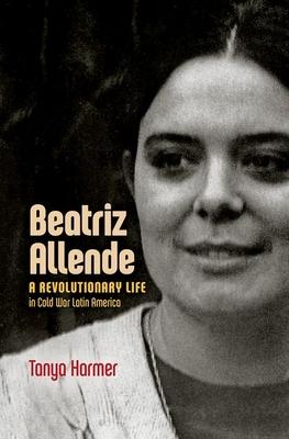 Beatriz Allende: A Revolutionary Life in Cold War Latin America Cover Image