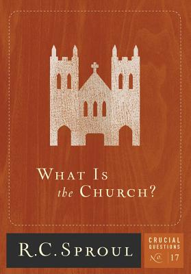 What Is the Church? (Crucial Questions #17) Cover Image