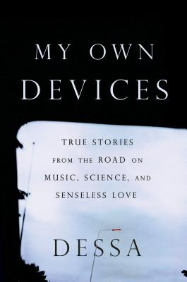 My Own Devices: True Stories from the Road on Music, Science, and Senseless Love Cover Image