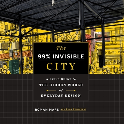 The 99% Invisible City Lib/E: A Field Guide to the Hidden World of Everyday Design Cover Image