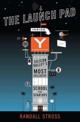 The Launch Pad: Inside Y Combinator, Silicon Valley's Most Exclusive School for Startups Cover Image