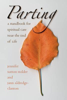 Parting: A Handbook for Spiritual Care Near the End of Life Cover Image