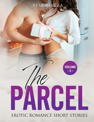The Parcel: Explicit and Forbidden Erotic Hot Sexy Stories for Naughty Adult Box Set Collection Cover Image