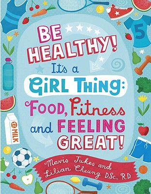 Be Healthy! It's a Girl Thing: Food, Fitness, and Feeling Great Cover Image