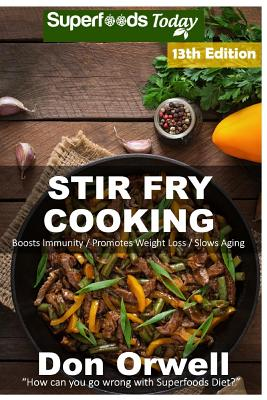 Stir Fry Cooking: Over 200 Quick & Easy Gluten Free Low Cholesterol Whole Foods Recipes full of Antioxidants & Phytochemicals Cover Image